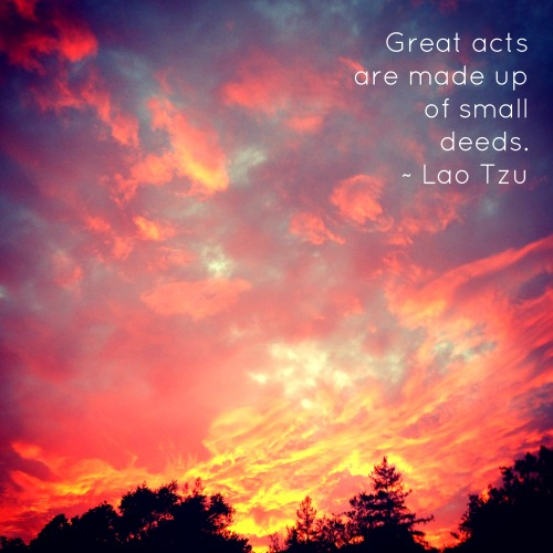 great acts are made up of small deeds lao tzu
